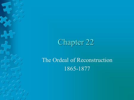 Chapter 22 The Ordeal of Reconstruction 1865-1877.