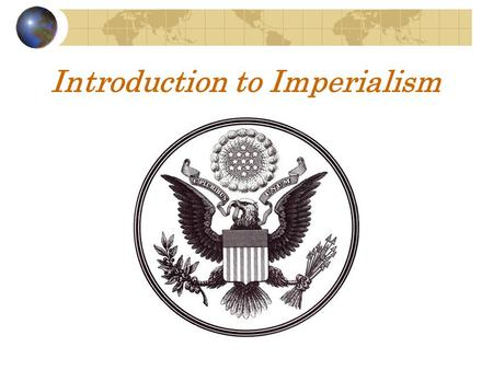 Introduction to Imperialism. Definition of Imperialism The policy of establishing colonies and building empires.
