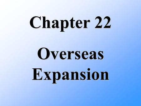 Chapter 22 Overseas Expansion. Section 1 Expanding Horizons.