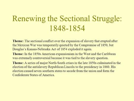 Renewing the Sectional Struggle: 1848-1854 Theme: The sectional conflict over the expansion of slavery that erupted after the Mexican War was temporarily.