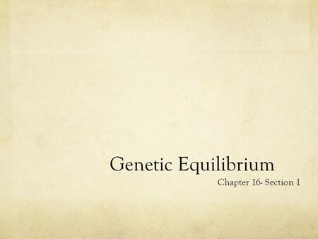 Genetic Equilibrium Chapter 16- Section 1. What is a population? A group of individuals of the same species that routinely interbreed Population Genetics.