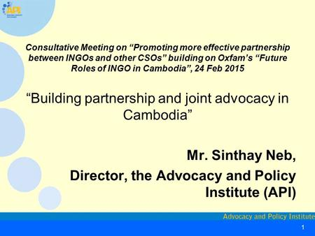 "1 Consultative Meeting on ""Promoting more effective partnership between INGOs and other CSOs"" building on Oxfam's ""Future Roles of INGO in Cambodia"", 24."