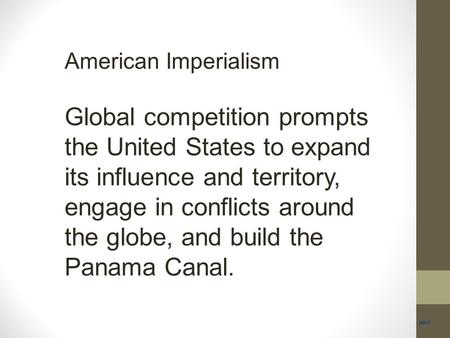 American Imperialism Global competition prompts the United States to expand its influence and territory, engage in conflicts around the globe, and build.
