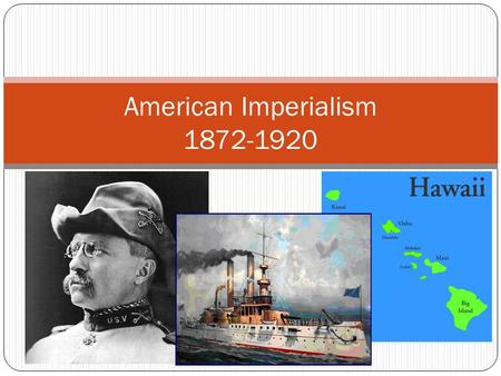 American Imperialism 1872-1920. Leadership American Imperialism Imperialism: Economic and political take over of a weaker nation or territory Why: To.