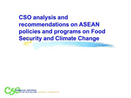 CSO analysis and recommendations on ASEAN policies and programs on Food Security and Climate Change.