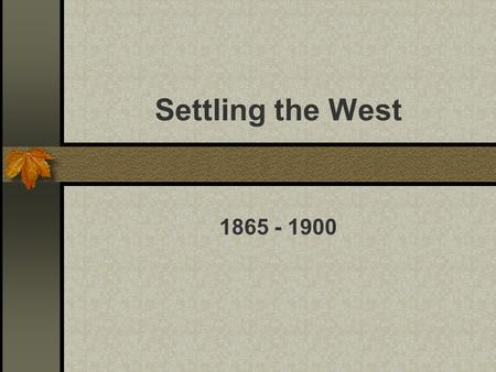 Settling the West 1865 - 1900. Westward Expansion Manifest Destiny US should expand from Atlantic to Pacific First to go were miners, ranchers, and.