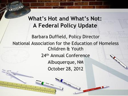 What's Hot and What's Not: A Federal Policy Update Barbara Duffield, Policy Director National Association for the Education of Homeless Children & Youth.
