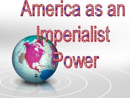 Imperialism The policy by which strong nations extend their political, military, and economic control over weaker countries.
