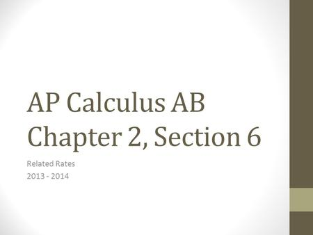 AP Calculus AB Chapter 2, Section 6 Related Rates 2013 - 2014.