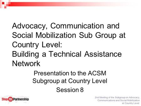 2nd Meeting of the Subgroup on Advocacy, Communications and Social Mobilization at Country Level Advocacy, Communication and Social Mobilization Sub Group.