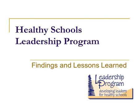 Healthy Schools Leadership Program Findings and Lessons Learned.