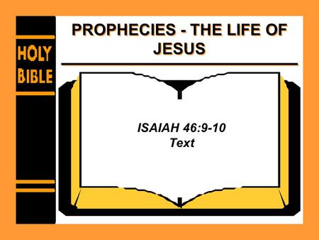 PROPHECIES - THE LIFE OF JESUS ISAIAH 46:9-10 Text.