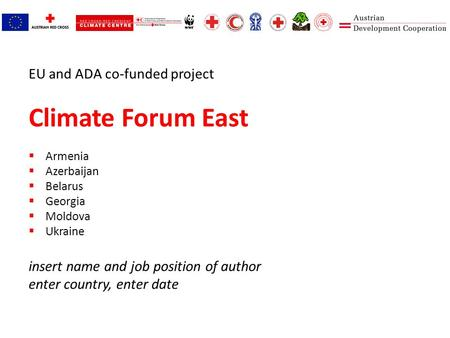 EU and ADA co-funded project Climate Forum East  Armenia  Azerbaijan  Belarus  Georgia  Moldova  Ukraine insert name and job position of author enter.