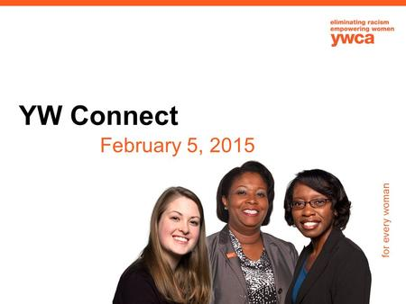 For every woman YW Connect February 5, 2015. for every woman Dara Richardson-Heron, M.D. CEO YWCA USA 1.