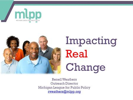 Impacting Real Change Renell Weathers Outreach Director Michigan League for Public Policy