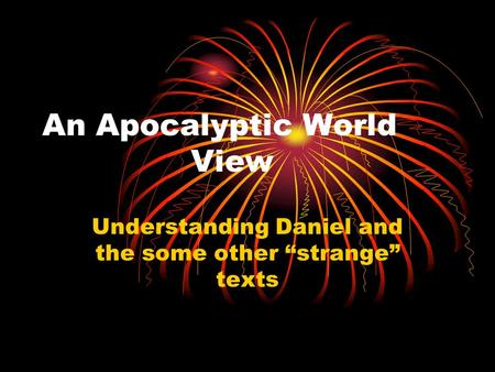 "An Apocalyptic World View Understanding Daniel and the some other ""strange"" texts."