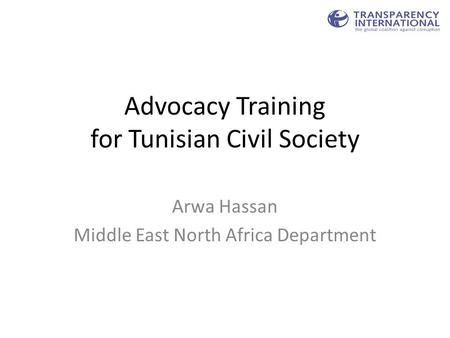 Advocacy Training for Tunisian Civil Society Arwa Hassan Middle East North Africa Department.