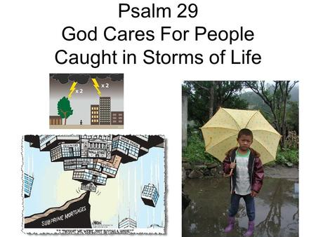 Psalm 29 God Cares For People Caught in Storms of Life.