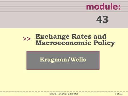 1 of 49 module: 43 >> Krugman/Wells ©2009  Worth Publishers Exchange Rates and Macroeconomic Policy.