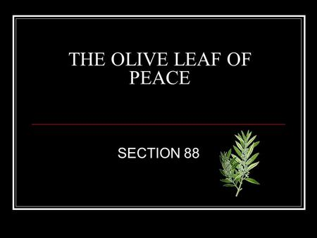 THE OLIVE LEAF OF PEACE SECTION 88. SECTION 88 THE OLIVE LEAF OF PEACE Historical Background On 27 December 1832 a conference of 10 high priests, including.