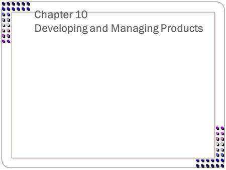 Chapter 10 Developing and Managing Products. Types of innovations Continuous innovations - normal upgrading, no change in user behaviors. New to the market.