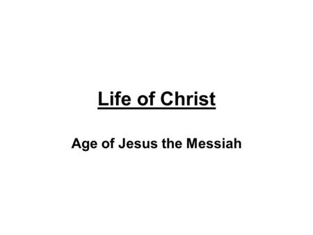 Age of Jesus the Messiah