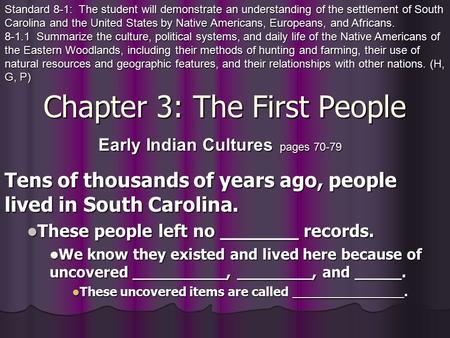 Chapter 3: The First People Tens of thousands of years ago, people lived in South Carolina. These people left no _______ records. We know they existed.