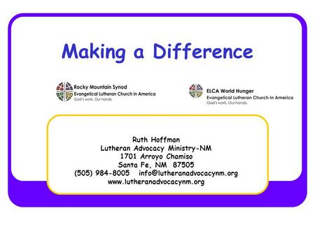 Making a Difference Ruth Hoffman Lutheran Advocacy Ministry-NM 1701 Arroyo Chamiso Santa Fe, NM 87505 (505) 984-8005