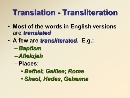 Translation - Transliteration translatedMost of the words in English versions are translated transliteratedA few are transliterated. E.g.: –Baptism –Allelujah.