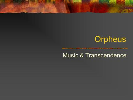 Orpheus Music & Transcendence. The Musician / Bard In a society without writing -- history, cultural knowledge and sacred stories were preserved in poetry.