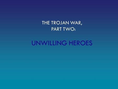 THE TROJAN WAR, PART TWO: UNWILLING HEROES. While nearly all Greek leaders rallied behind Menelaus and agreed to help him fight Paris and the Trojans,