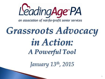 1 Grassroots Advocacy in Action: A Powerful Tool January 13 th, 2015.
