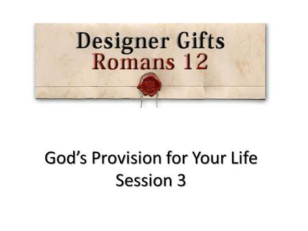 God's Provision for Your Life Session 3. Gifts from God The Father Gifts from God The Son Gifts from God The Spirit.