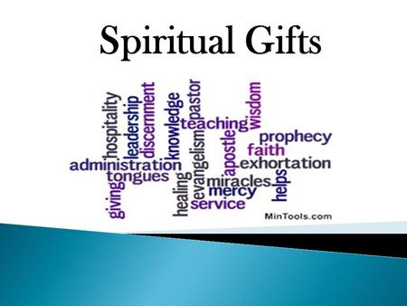 Spiritual Gifts.  There are different kinds of gifts but the same Spirit. There are different kinds of service, but the same Lord. (1 Cor. 12:4-5) Each.