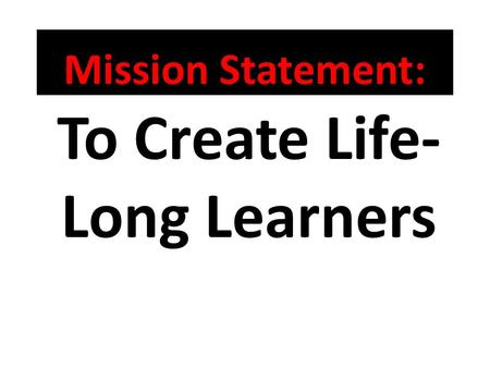 Mission Statement: To Create Life- Long Learners.