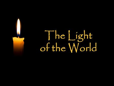 The Light of the World The Light of the World. O.T. Prophecy and N.T. Fulfillment.