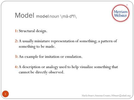Model mod·el noun \mä-d ə l\ 1:Structural design. 2:A usually miniature representation of something; a pattern of something to be made. 3:An example for.