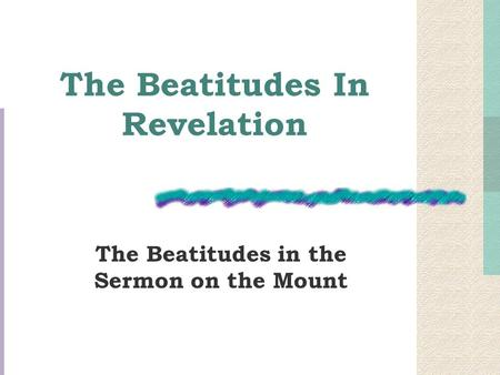 The Beatitudes In Revelation The Beatitudes in the Sermon on the Mount.