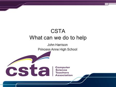 CSTA What can we do to help John Harrison Princess Anne High School.