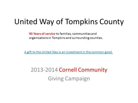 United Way of Tompkins County 2013-2014 Cornell Community Giving Campaign 90 Years of service to families, communities and organizations in Tompkins and.