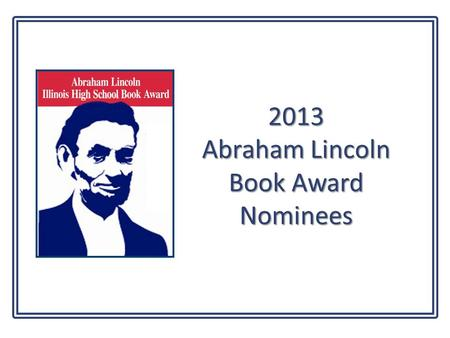2013 Abraham Lincoln Book Award Nominees. Anna and the French Kiss by Stephanie Perkins When Anna's romance- novelist father sends her to an elite American.