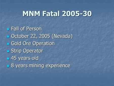 MNM Fatal 2005-30 Fall of Person Fall of Person October 22, 2005 (Nevada) October 22, 2005 (Nevada) Gold Ore Operation Gold Ore Operation Strip Operator.