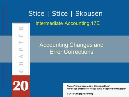20-1 Intermediate Accounting,17E Stice | Stice | Skousen © 2010 Cengage Learning PowerPoint presented by: Douglas Cloud Professor Emeritus of Accounting,