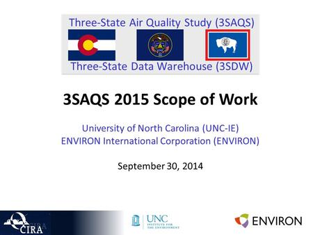 Three-State Air Quality Study (3SAQS) Three-State Data Warehouse (3SDW) 3SAQS 2015 Scope of Work University of North Carolina (UNC-IE) ENVIRON International.