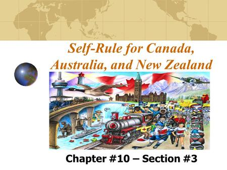 Self-Rule for Canada, Australia, and New Zealand Chapter #10 – Section #3.