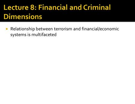  Relationship between terrorism and financial/economic systems is multifaceted.