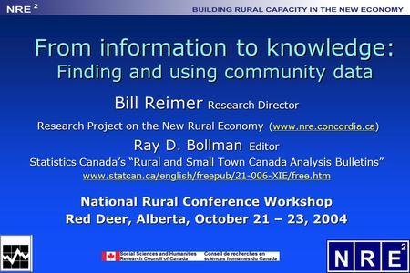 1 From information to knowledge: Finding and using community data Bill Reimer Research Director Research Project on the New Rural Economy (www.nre.concordia.ca)