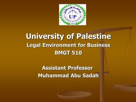 University of Palestine Legal Environment for Business BMGT 510 Assistant Professor Muhammad Abu Sadah.