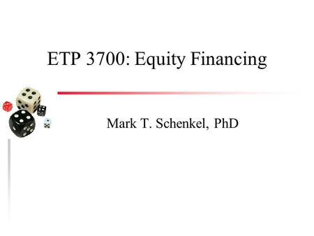 ETP 3700: Equity Financing Mark T. Schenkel, PhD.