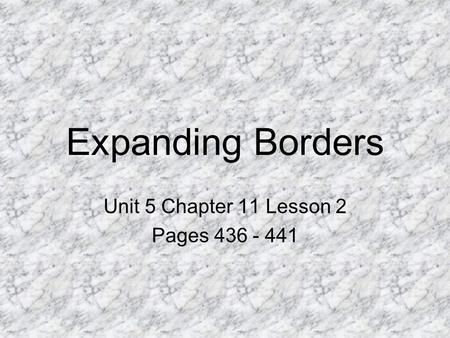 Expanding Borders Unit 5 Chapter 11 Lesson 2 Pages 436 - 441.